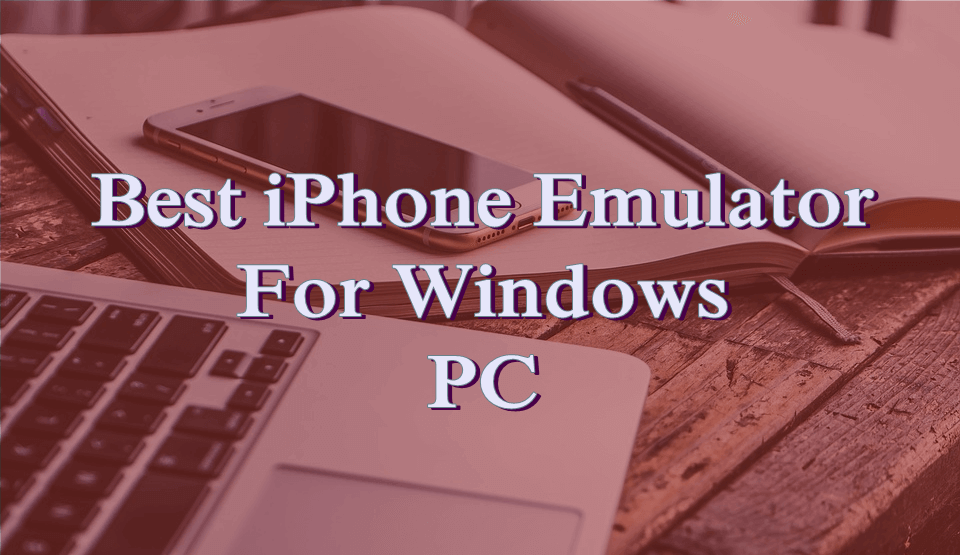 Top 10 Best iOS Emulator for Windows PC [2019] to Run iPhone