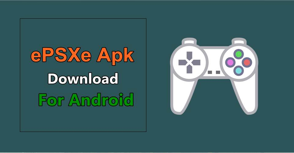 ePSXe Apk Download Latest (Full) Version for Android