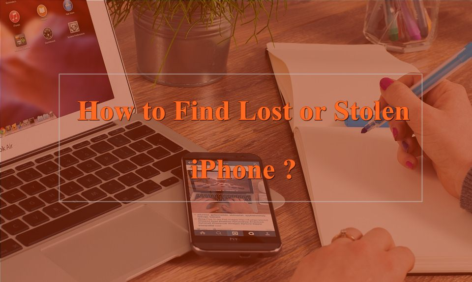 How to Find Lost or Stolen iPhone Using Find My iPhone ?