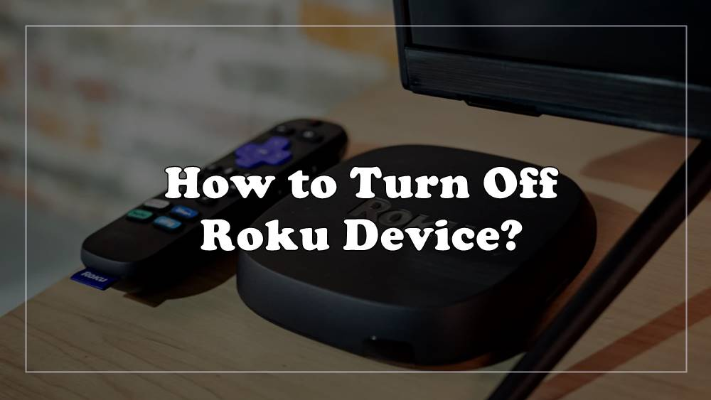 how to turn off roku device